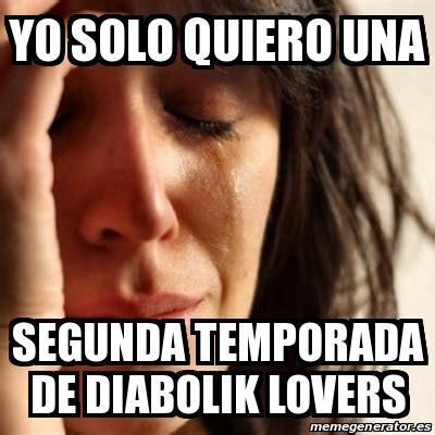 Meme Lovers - meme problems yo solo quiero una segunda temporada de