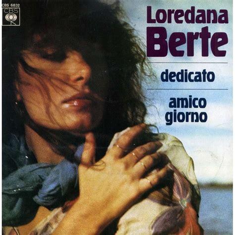 testo dedicato dedicato amico giorno by loredana berte sp with