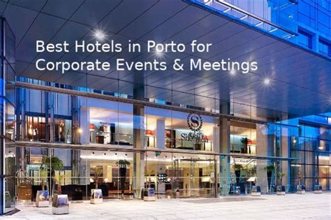 best hotels porto best hotels in porto for corporate events go discover