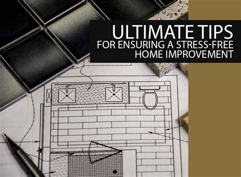 ultimate tips for ensuring a stress free home improvement