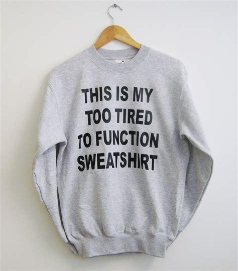 T Shirt Exo Fresh Merch this is my tired to function sweatshirt sweatshirt