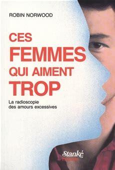libro ces femmes incroyables qui livre ces femmes qui aiment trop la radioscopie des amours excessives stank 233