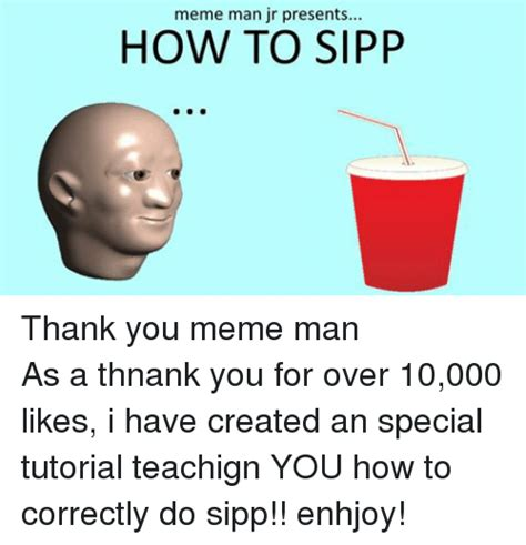 How Do U Pronounce Meme - meme man jr presents how to sipp thank you meme manas a