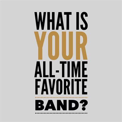 What Is Your Favorite what is your favorite band tell us in the comments below or even better post a picture of