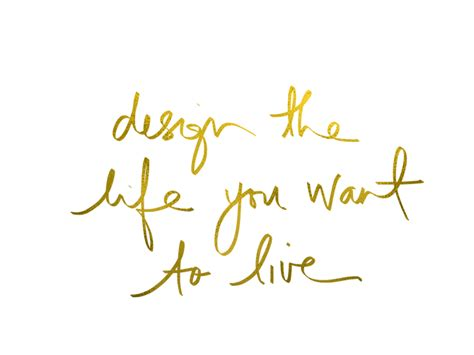 design is my life design the life you want to live design the life you want