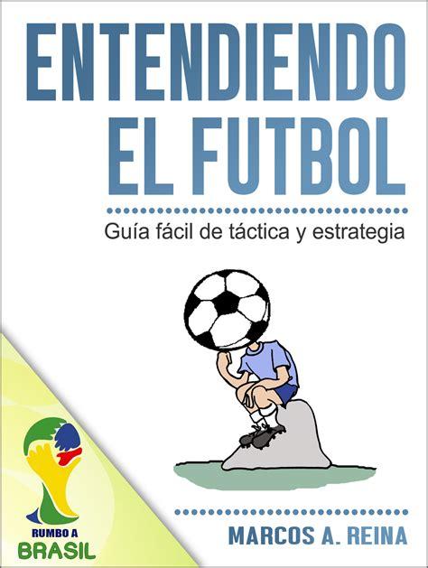 libro spanish novels ftbol en smashwords libro entendiendo el f 250 tbol gu 237 a f 225 cil de t 225 ctica y estrategia a book by marcos