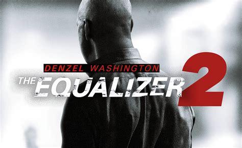 denzel washington the equalizer 2 denzel washington returns as the equalizer 2 gets 2017