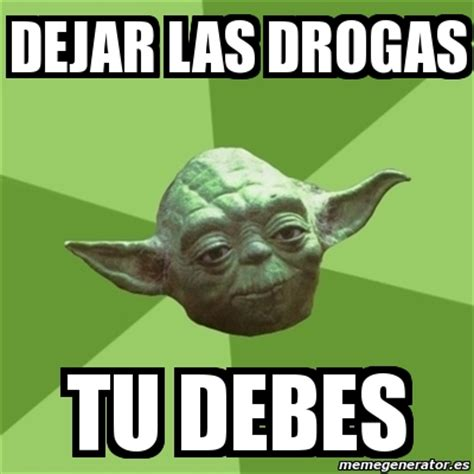 Meme Droga - meme yoda dejar las drogas tu debes 636238