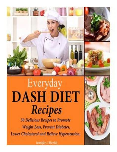 the everyday dash diet cookbook 150 fresh and delicious recipes to speed weight loss lower blood pressure and prevent diabetes a dash diet book books everyday dash diet recipes l davids 9781495216381