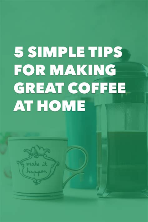 great and simple tips for 5 simple tips for making great coffee at home in it for