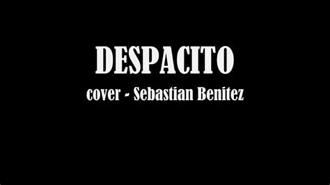 despacito cover youtube luis fonsi despacito cover sebastian benitez youtube