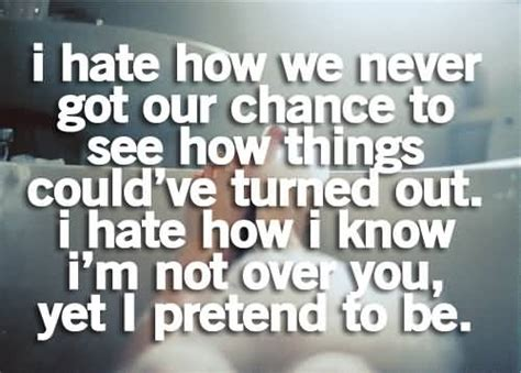 i could never hate you quotes i hate how we never got our chance to see how things could