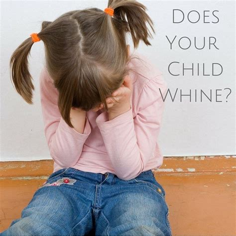 how to get to stop whining how to stop whining improve the parent child relationship