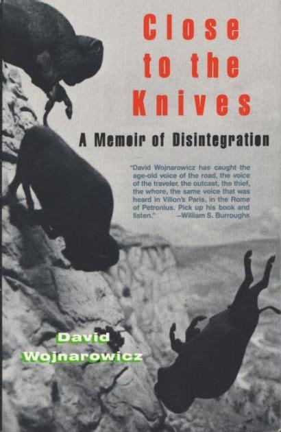 close to the knives a memoir of disintegration by david wojnarowicz paperback barnes noble 174