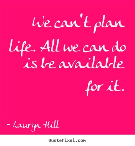 picture quotes customize picture quotes about we can t plan