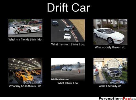 Drift Meme - drift car what people think i do what i really do
