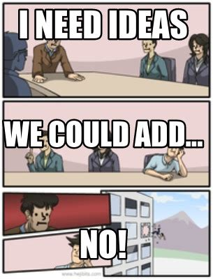 I Need Memes - meme creator i need ideas no we could add meme