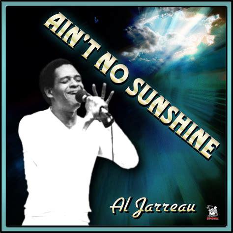 ain t no sunshine ain t no sunshine al jarreau last fm