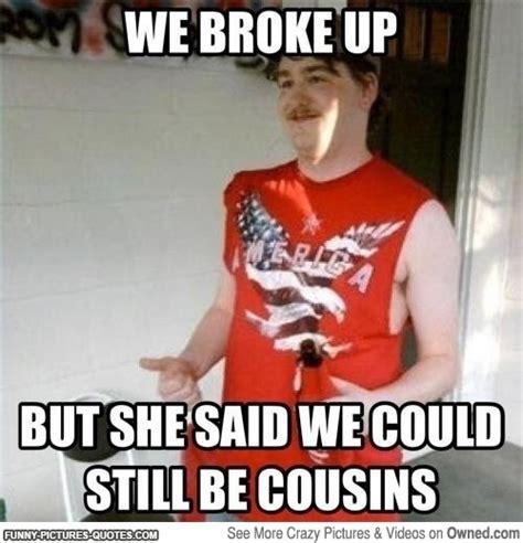 Redneck Cousin Meme - redneck break ups funny pictures and quotes