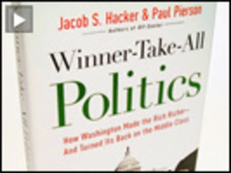 winner take all politics how washington made the rich professor author jacob hacker on quot winner take all
