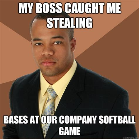 Stealing Memes - my boss caught me stealing bases at our company softball