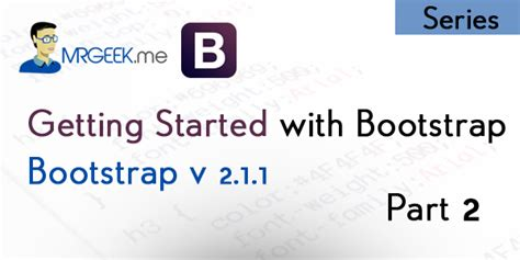 bootstrap tutorial series getting started with bootstrap part 2 of series mr geek