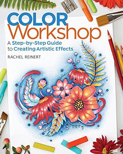 libro color workshop a step by step color workshop a step by step guide to creating artistic import it all