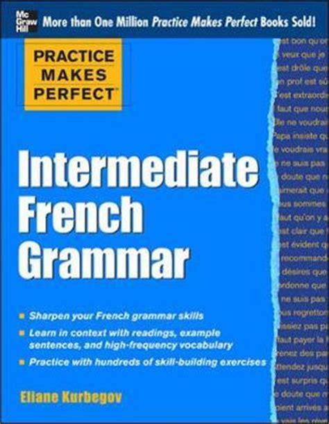 practising french grammar hodder practice makes perfect intermediate french grammar eliane kurbegov 9780071775380