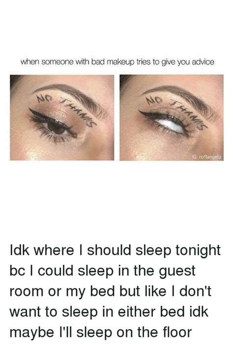 Eyeball Pc No I Dont Get It Either by 25 Best Memes About Bad Makeup Bad Makeup Memes
