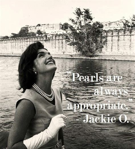 Pearls Are Always by Pearls Are Always Appropriate Jackie Kennedy Onasis