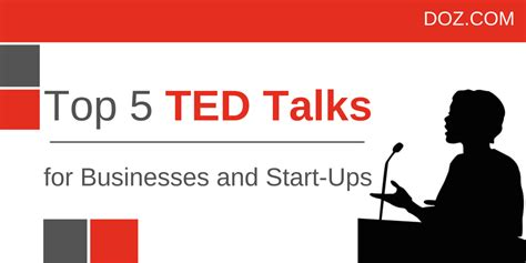 best ted top 5 ted talks for businesses and start ups doz