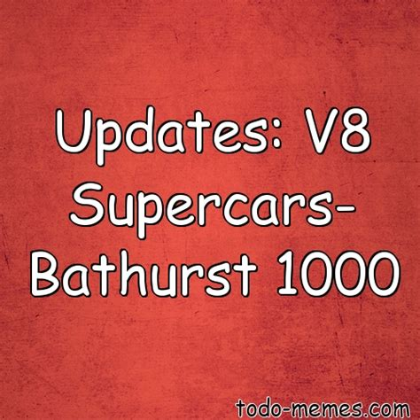 Bathurst Memes - bathurst memes 28 images mega thread 2012 supercheap
