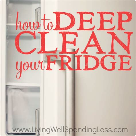 how to deep clean how to deep clean your fridge cleaning your refrigerator