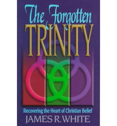 forgotten trinity the the forgotten trinity james white 9781556617256