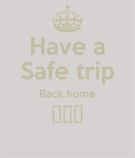 a safe trip home quotes quotesgram