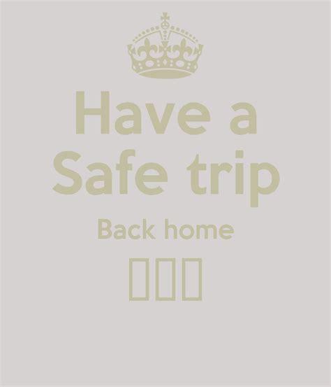 a safe trip home quotes quotesgram