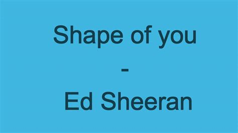 ed sheeran of you shape of you ed sheeran lyrics youtube