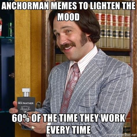 Sex Panther Meme - anchorman memes to lighten the mood 60 of the time they work every time sex panther brian 2