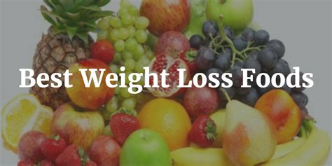 best food for weight loss 9 best weight loss foods