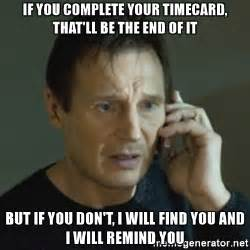 Timecard Meme - if you complete your timecard that ll be the end of it