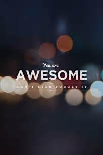 You are awesome quotes amp inspiration pinterest