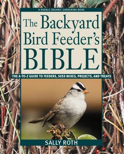 the backyard bird company the backyard bird feeders bible book sally roth guide