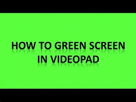 videopad tutorial green screen how to green screen in videopad youtube
