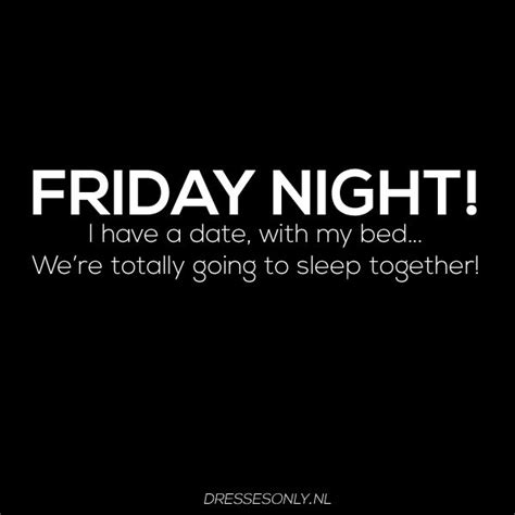 On Friday I Went To The 2 by Friday I A Date With My Bed We Re Totally