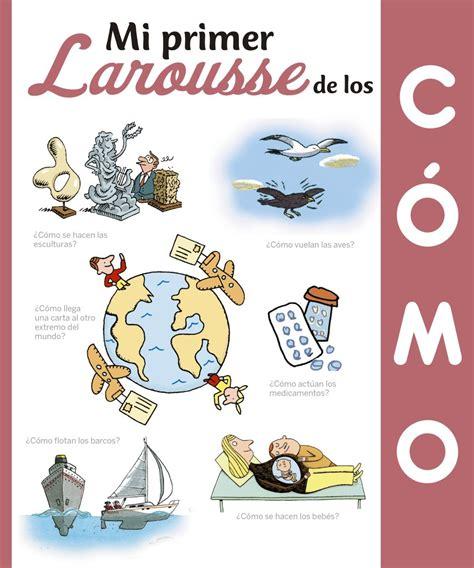 mi primer larousse mi 8480169656 mi primer larousse de los 191 c 243 mo larousse espaciologopedico