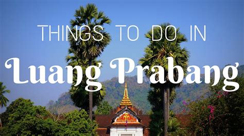 what to do at things to do in luang prabang southeast asia travel