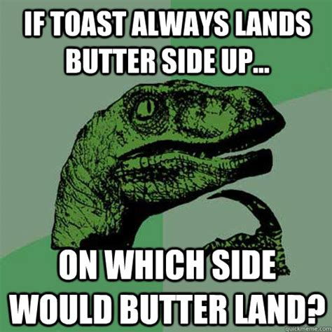 Butter Meme - if toast always lands butter side up on which side