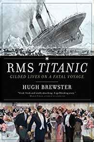 rms the voyage books rms titanic gilded lives on a fatal voyage hugh brewster
