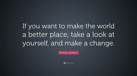 michael jackson make the world a better place lyrics michael jackson quote if you want to make the world a