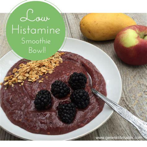 Histamine Detox Symptoms by Low Histamine Smoothie Bowl Genetic Lifehacks
